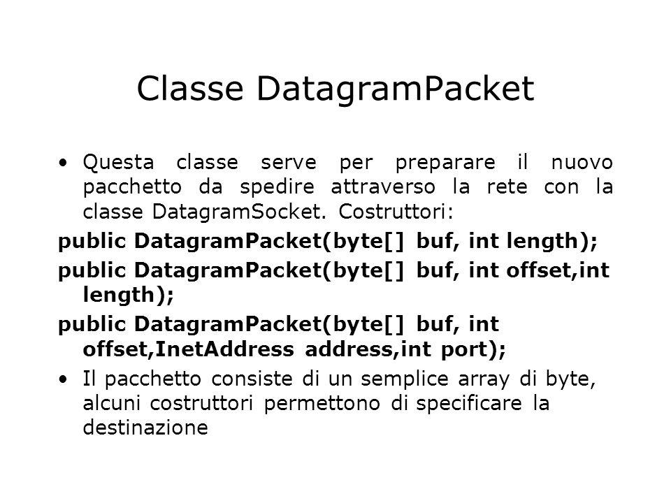 Classe DatagramPacket Questa classe serve per preparare il nuovo pacchetto da spedire attraverso la rete con la classe DatagramSocket. Costruttori: pu