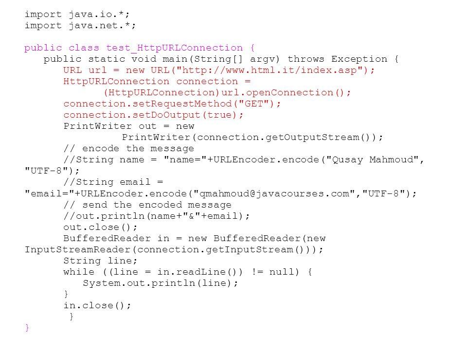 import java.io.*; import java.net.*; public class test_HttpURLConnection { public static void main(String[] argv) throws Exception { URL url = new URL