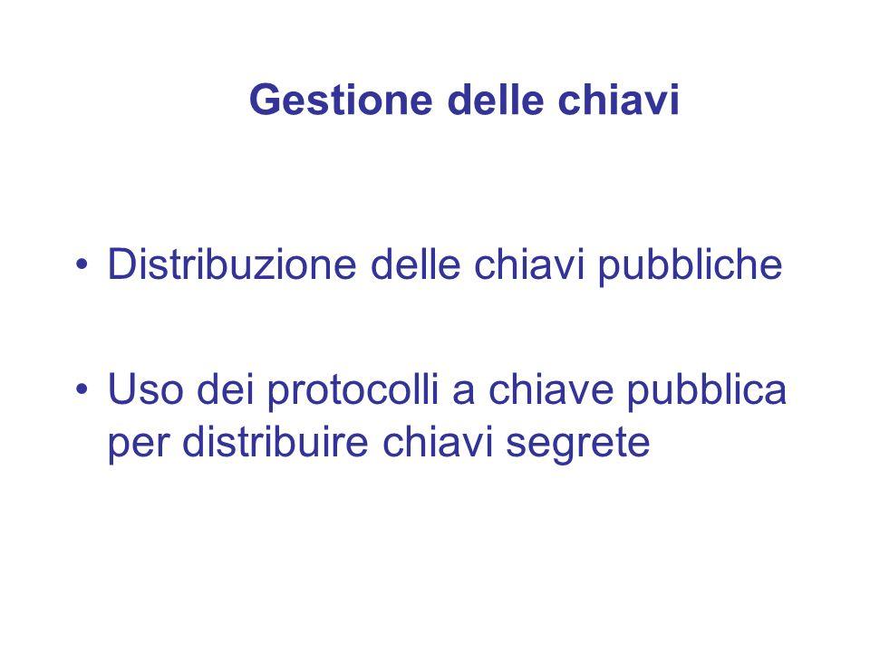 Gestione delle chiavi Distribuzione delle chiavi pubbliche Uso dei protocolli a chiave pubblica per distribuire chiavi segrete