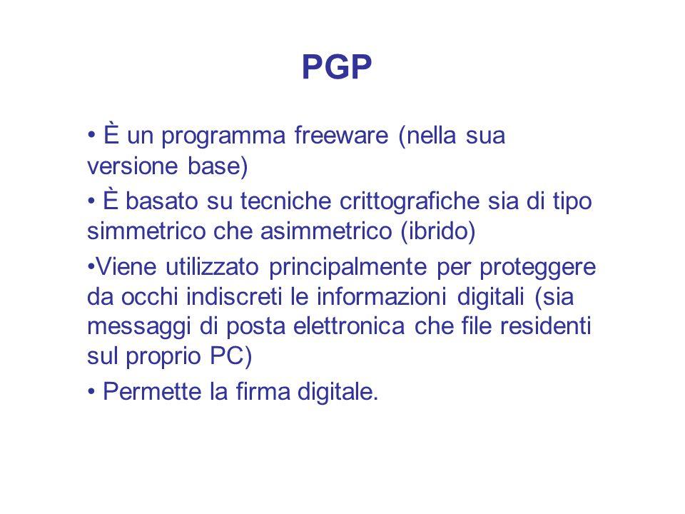 PGP È un programma freeware (nella sua versione base) È basato su tecniche crittografiche sia di tipo simmetrico che asimmetrico (ibrido) Viene utiliz