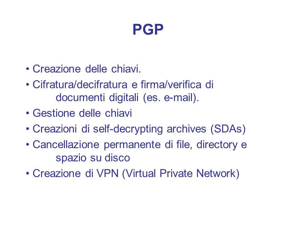 PGP Creazione delle chiavi. Cifratura/decifratura e firma/verifica di documenti digitali (es. e-mail). Gestione delle chiavi Creazioni di self-decrypt
