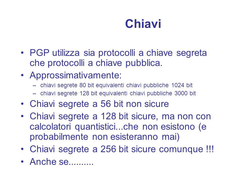 Chiavi PGP utilizza sia protocolli a chiave segreta che protocolli a chiave pubblica. Approssimativamente: –chiavi segrete 80 bit equivalenti chiavi p
