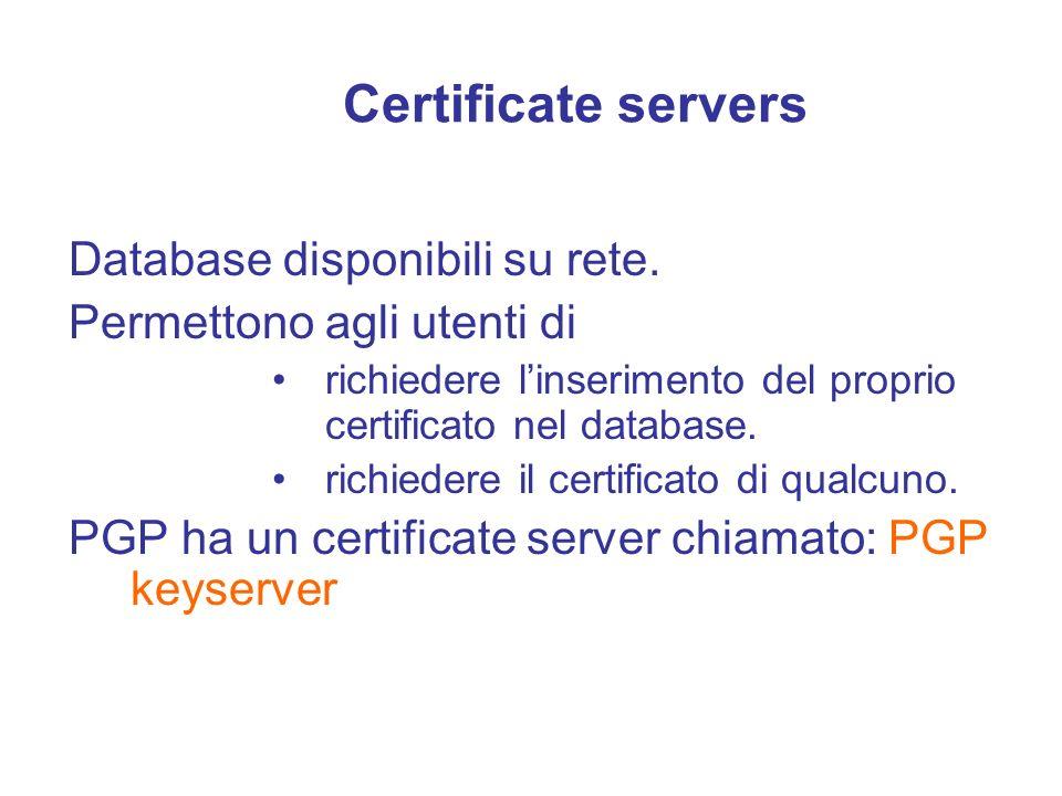 Certificate servers Database disponibili su rete. Permettono agli utenti di richiedere linserimento del proprio certificato nel database. richiedere i