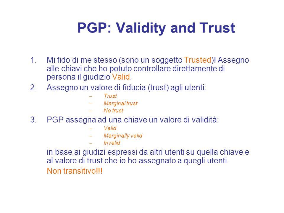 PGP: Validity and Trust 1.Mi fido di me stesso (sono un soggetto Trusted)! Assegno alle chiavi che ho potuto controllare direttamente di persona il gi