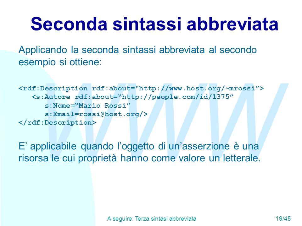 WWW A seguire: Terza sintasi abbreviata19/45 Seconda sintassi abbreviata Applicando la seconda sintassi abbreviata al secondo esempio si ottiene: <s:A