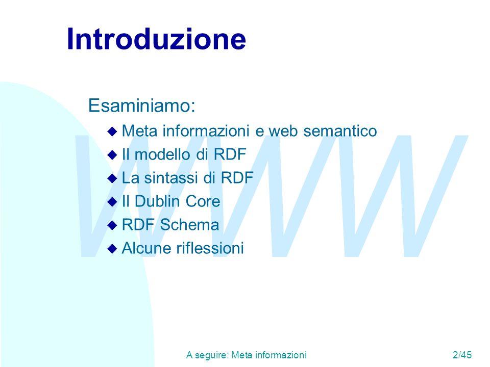 WWW A seguire: Reificazione (1)23/45 Sintassi dei contenitori <rdf:type rdf:resource= http://www.w3.org/1999/02/22-rdf-syntax-ns#Bag /> Analogamente si useranno i tipi rdf:Seq per le sequenze e rdf:Alt per le alternative.