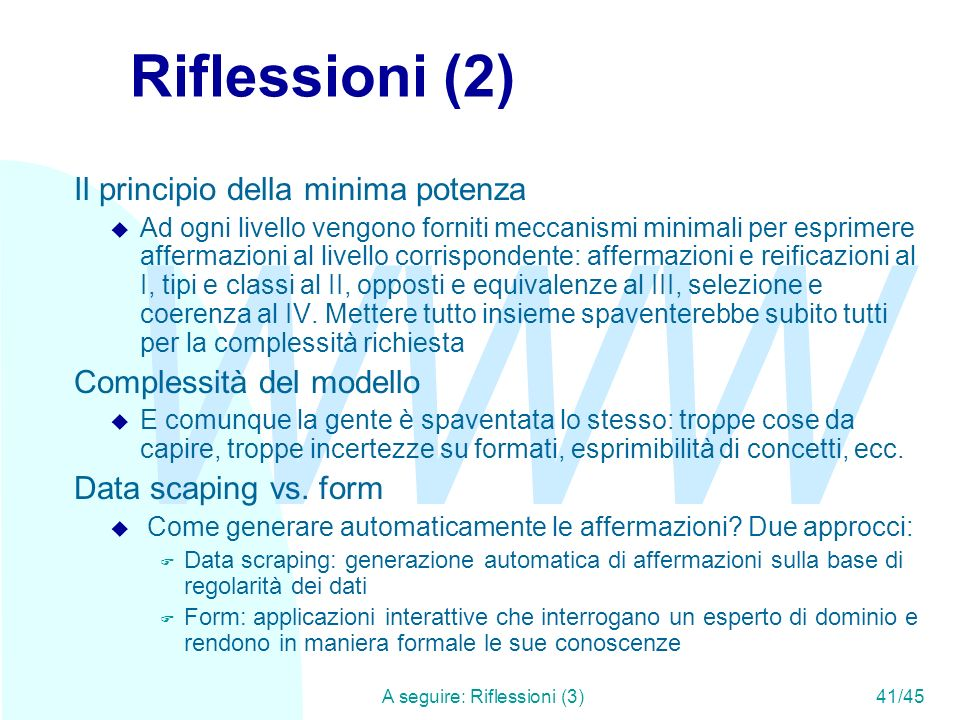 WWW A seguire: Riflessioni (3)41/45 Riflessioni (2) Il principio della minima potenza u Ad ogni livello vengono forniti meccanismi minimali per esprim