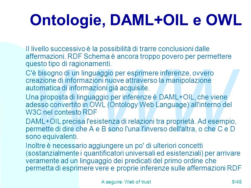 WWW A seguire: Riflessioni (1)39/45 I vincoli (2) <rdf:type rdf:resource= http://www.w3.org/1999/02/22-rdf-syntax- ns#Property /> <rdf:type rdf:resource= http://www.w3.org/1999/02/22-rdf-syntax- ns#Property /> <rdfs:range rdf:resource= http://www.w3.org/2000/03/example/classes# Number />