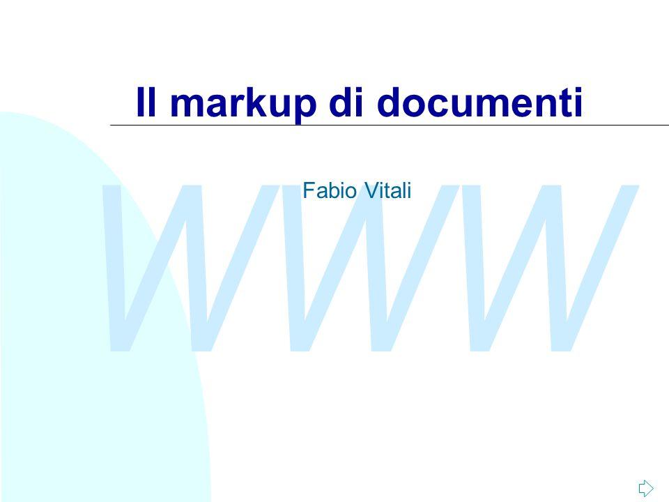 WWW 62 La Document Instance Listanza del documento è quella parte del documento che contiene il testo vero e proprio, dotato del markup appropriato.
