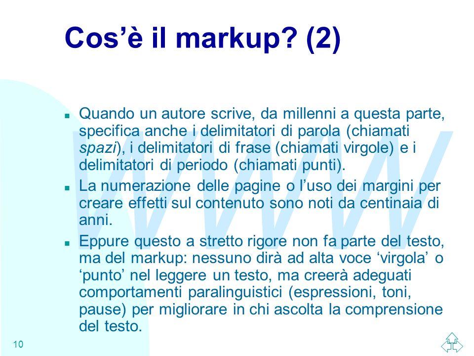 WWW 10 Cosè il markup? (2) n Quando un autore scrive, da millenni a questa parte, specifica anche i delimitatori di parola (chiamati spazi), i delimit