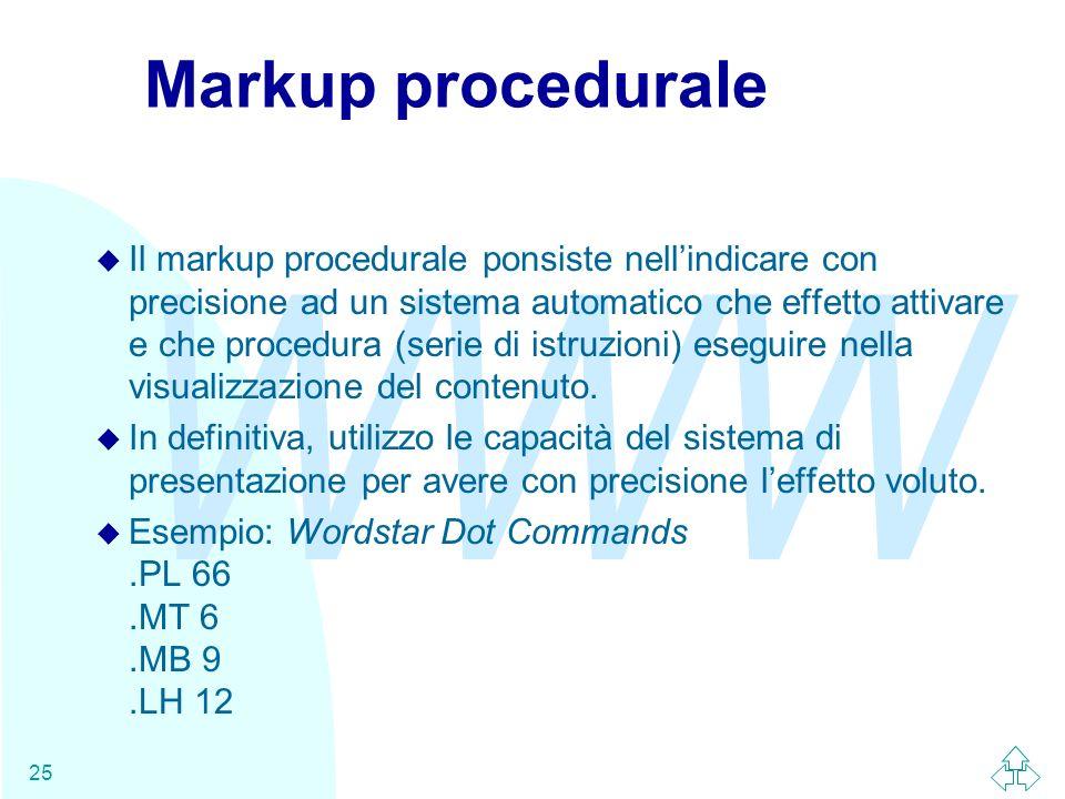 WWW 25 Markup procedurale u Il markup procedurale ponsiste nellindicare con precisione ad un sistema automatico che effetto attivare e che procedura (