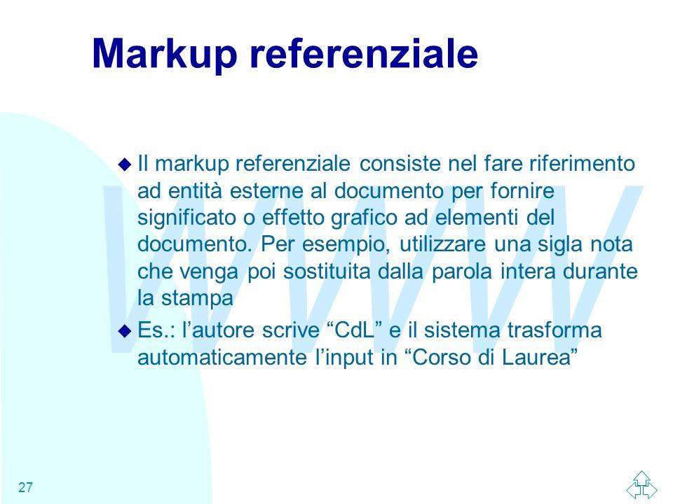 WWW 27 Markup referenziale u Il markup referenziale consiste nel fare riferimento ad entità esterne al documento per fornire significato o effetto gra