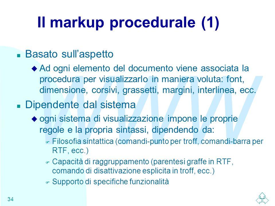 WWW 34 Il markup procedurale (1) n Basato sullaspetto u Ad ogni elemento del documento viene associata la procedura per visualizzarlo in maniera volut