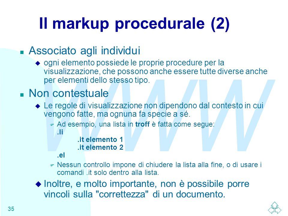 WWW 35 Il markup procedurale (2) n Associato agli individui u ogni elemento possiede le proprie procedure per la visualizzazione, che possono anche es