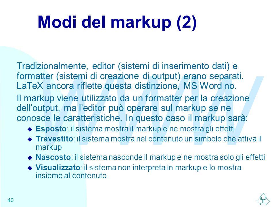 WWW 40 Modi del markup (2) Tradizionalmente, editor (sistemi di inserimento dati) e formatter (sistemi di creazione di output) erano separati. LaTeX a