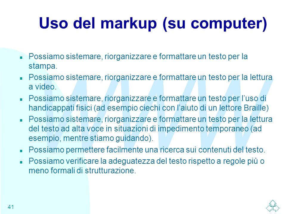 WWW 41 Uso del markup (su computer) n Possiamo sistemare, riorganizzare e formattare un testo per la stampa. n Possiamo sistemare, riorganizzare e for