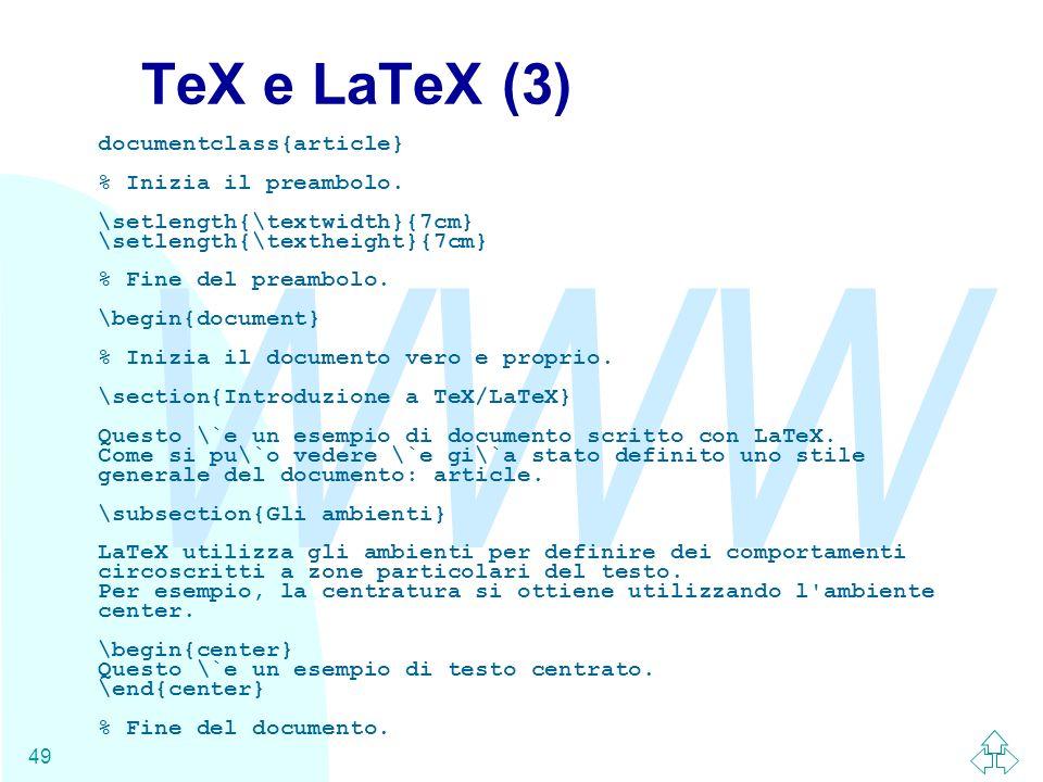 WWW 49 TeX e LaTeX (3) documentclass{article} % Inizia il preambolo. \setlength{\textwidth}{7cm} \setlength{\textheight}{7cm} % Fine del preambolo. \b