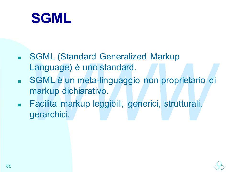 WWW 50 SGML n SGML (Standard Generalized Markup Language) è uno standard. n SGML è un meta-linguaggio non proprietario di markup dichiarativo. n Facil