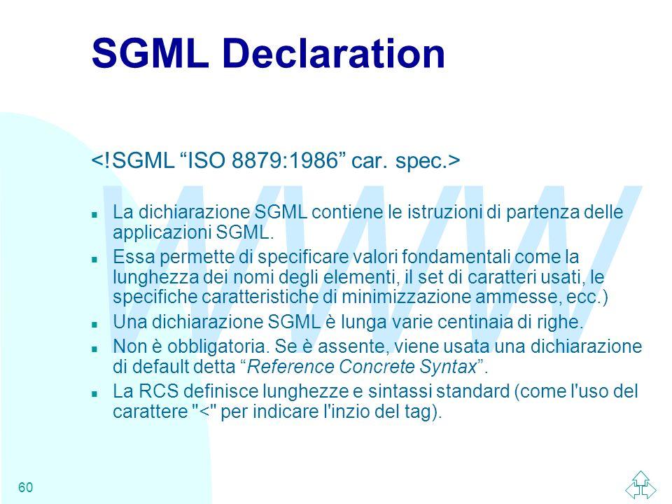 WWW 60 SGML Declaration n La dichiarazione SGML contiene le istruzioni di partenza delle applicazioni SGML. n Essa permette di specificare valori fond