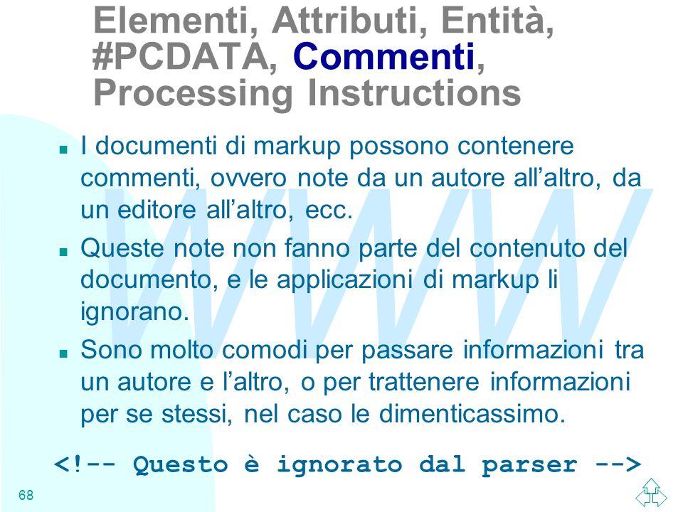 WWW 68 n I documenti di markup possono contenere commenti, ovvero note da un autore allaltro, da un editore allaltro, ecc. n Queste note non fanno par