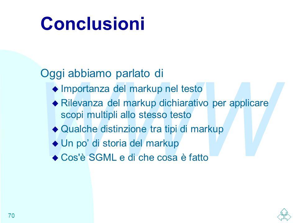 WWW 70 Conclusioni Oggi abbiamo parlato di u Importanza del markup nel testo u Rilevanza del markup dichiarativo per applicare scopi multipli allo ste