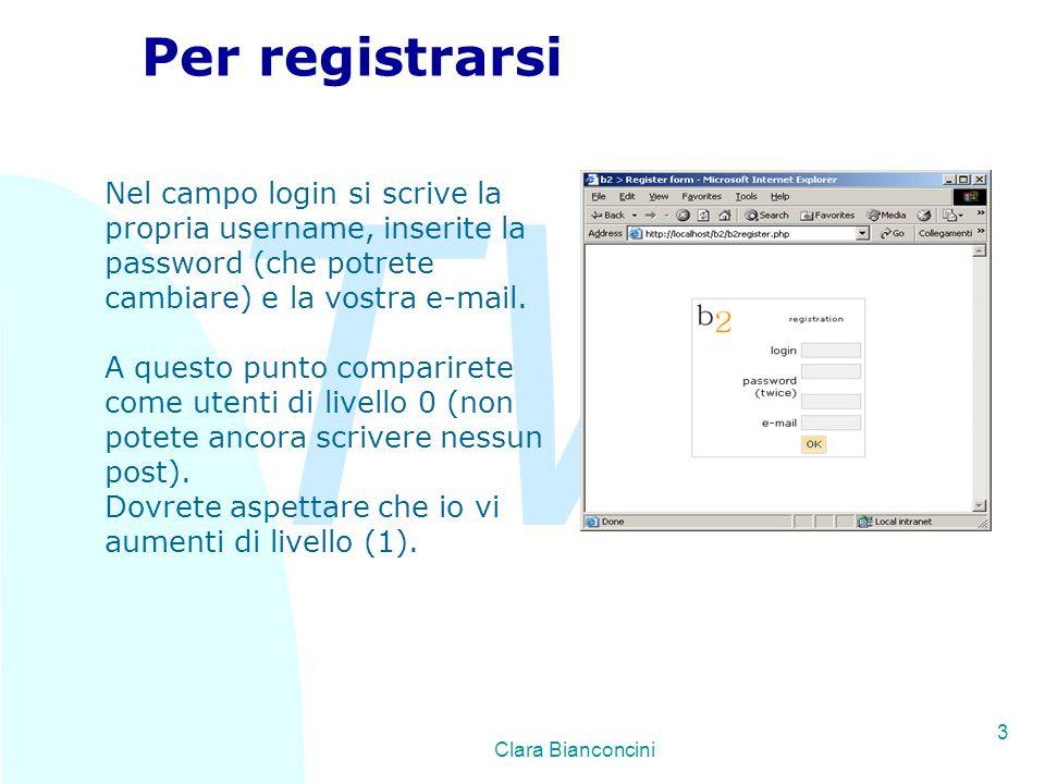 TW Clara Bianconcini 3 Per registrarsi Nel campo login si scrive la propria username, inserite la password (che potrete cambiare) e la vostra e-mail.