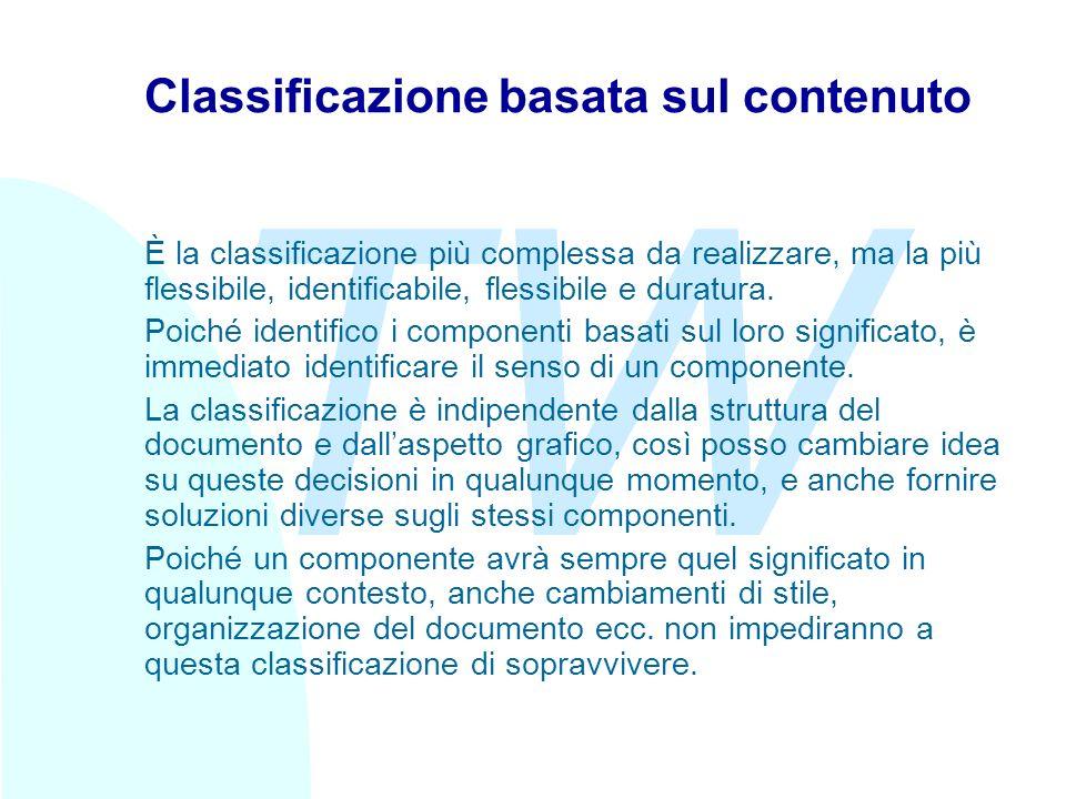 TW Classificazione basata sul contenuto È la classificazione più complessa da realizzare, ma la più flessibile, identificabile, flessibile e duratura.