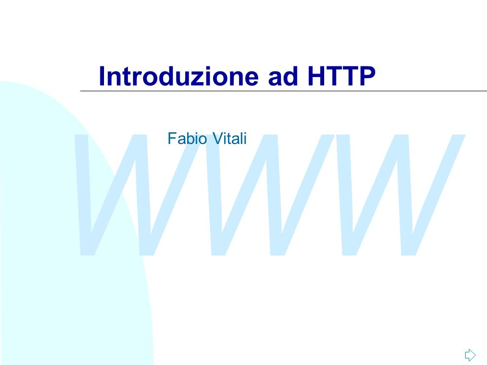 WWW Fabio Vitali22 La risposta Version status-code reason-phrase CrLf [Header]* CrLf Body GET /index.html HTTP/1.1 Host: www.cs.unibo.it:80 HTTP/1.1 200 OK Date: Fri, 26 Nov 1999 11:46:53 GMT Server: Apache/1.3.3 (Unix) Last-Modified: Mon, 12 Jul 1999 12:55:37 GMT Accept-Ranges: bytes Content-Length: 3357 Content-Type: text/html ….