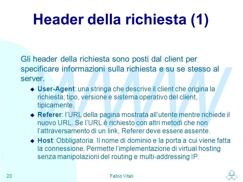 WWW Fabio Vitali20 Header della richiesta (1) Gli header della richiesta sono posti dal client per specificare informazioni sulla richiesta e su se stesso al server.