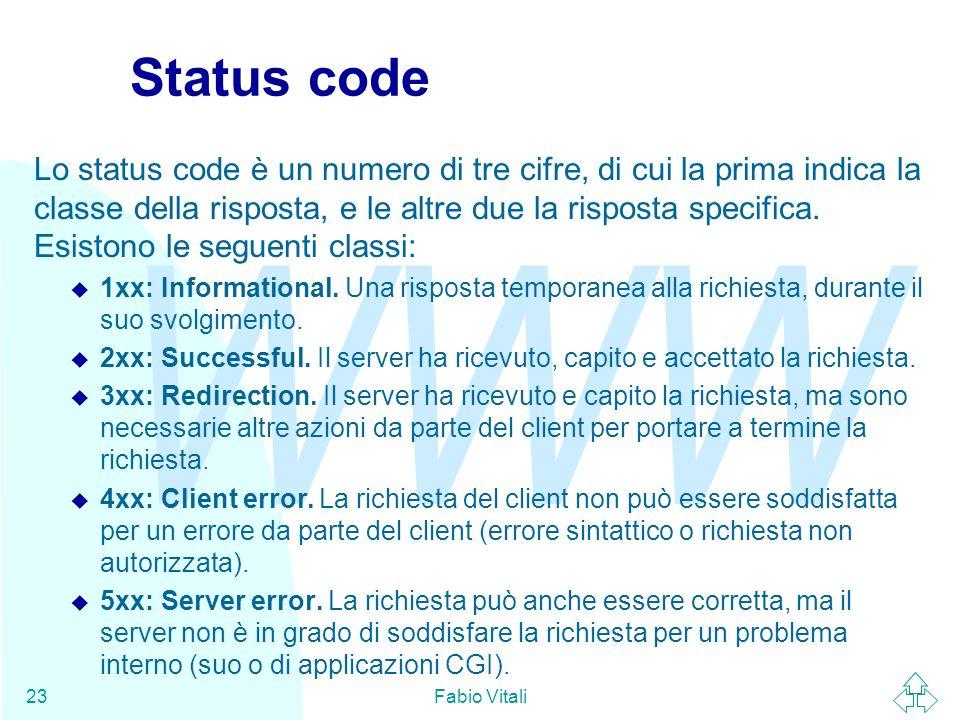 WWW Fabio Vitali23 Status code Lo status code è un numero di tre cifre, di cui la prima indica la classe della risposta, e le altre due la risposta specifica.
