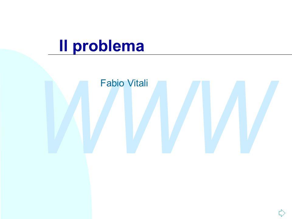 WWW Il problema Fabio Vitali