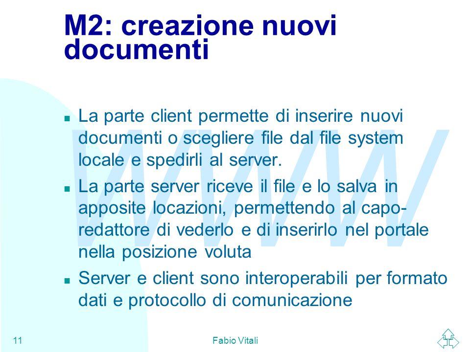 WWW Fabio Vitali11 M2: creazione nuovi documenti n La parte client permette di inserire nuovi documenti o scegliere file dal file system locale e spedirli al server.