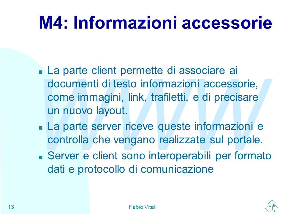 WWW Fabio Vitali13 M4: Informazioni accessorie n La parte client permette di associare ai documenti di testo informazioni accessorie, come immagini, link, trafiletti, e di precisare un nuovo layout.