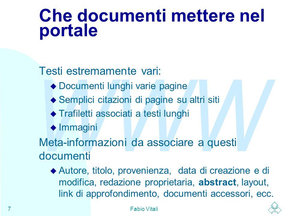 WWW Fabio Vitali8 Cosa fa il software del portale Permette ai lettori di accedere ai documenti del portale, e di cercare velocemente ed efficacemente le informazioni che gli interessano.