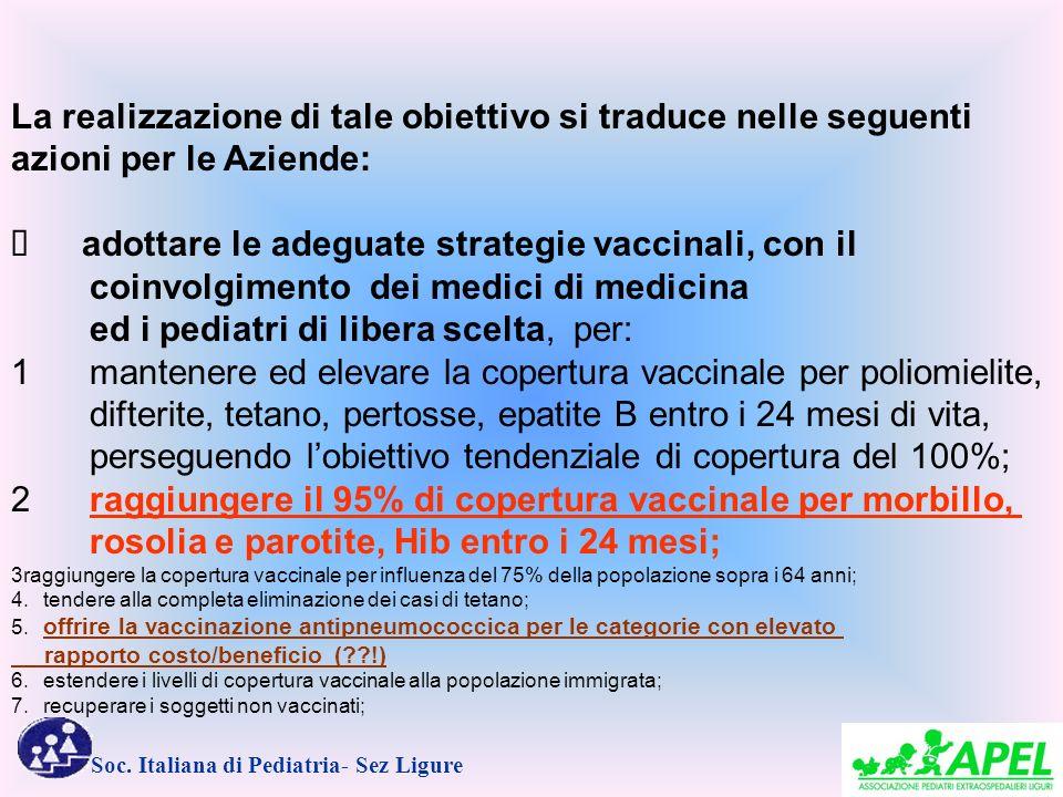 Soc. Italiana di Pediatria- Sez Ligure La realizzazione di tale obiettivo si traduce nelle seguenti azioni per le Aziende: adottare le adeguate strate