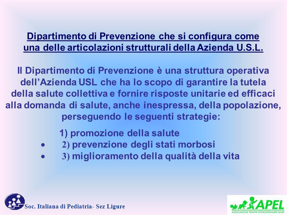 Soc. Italiana di Pediatria- Sez Ligure Dipartimento di Prevenzione che si configura come una delle articolazioni strutturali della Azienda U.S.L. Il D