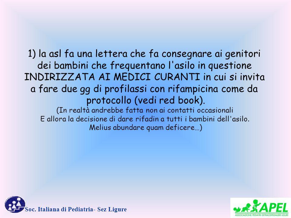 Soc. Italiana di Pediatria- Sez Ligure 1) la asl fa una lettera che fa consegnare ai genitori dei bambini che frequentano l'asilo in questione INDIRIZ