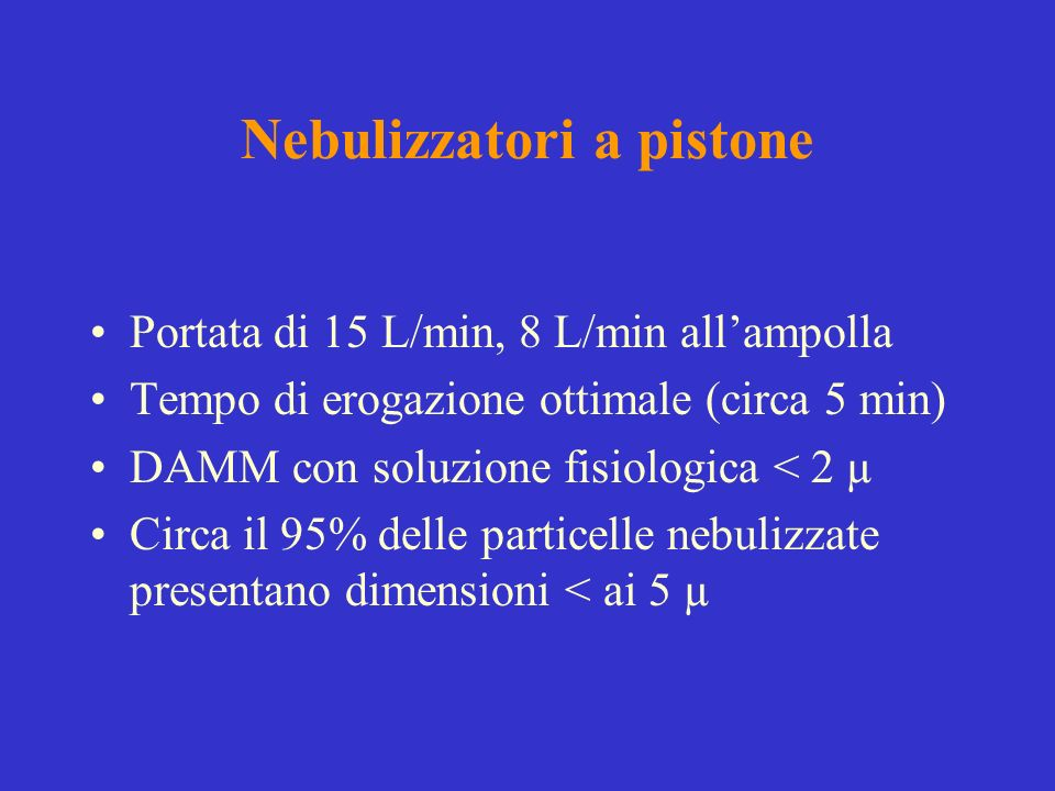 Nebulizzatori a pistone Portata di 15 L/min, 8 L/min allampolla Tempo di erogazione ottimale (circa 5 min) DAMM con soluzione fisiologica < 2 µ Circa