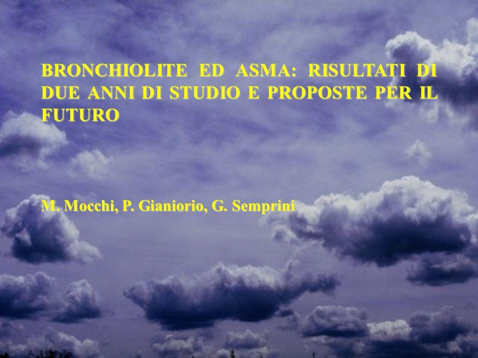 BRONCHIOLITE ED ASMA: RISULTATI DI DUE ANNI DI STUDIO E PROPOSTE PER IL FUTURO M. Mocchi, P. Gianiorio, G. Semprini
