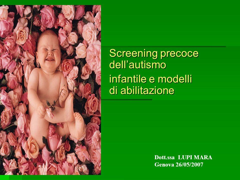 Screening precoce dellautismo infantile e modelli di abilitazione Dott.ssa LUPI MARA Genova 26/05/2007