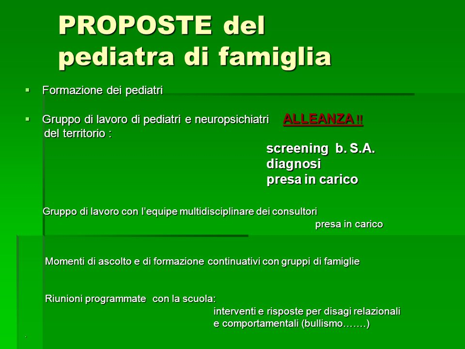 PROPOSTE del pediatra di famiglia Formazione dei pediatri Formazione dei pediatri Gruppo di lavoro di pediatri e neuropsichiatri ALLEANZA !! Gruppo di
