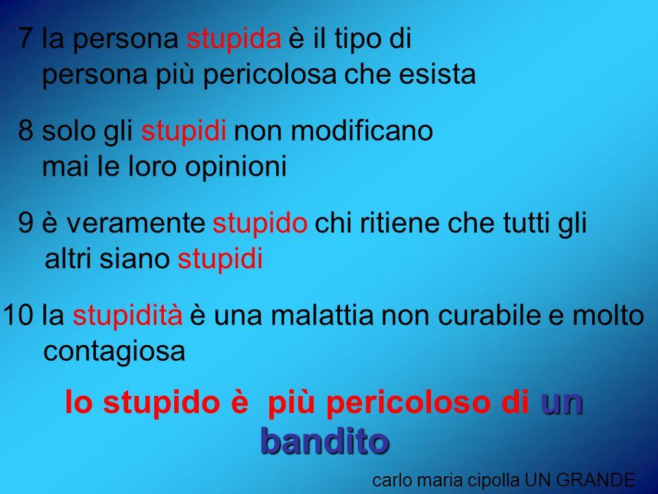 7 la persona stupida è il tipo di persona più pericolosa che esista lo stupido è più pericoloso di u uu un bandito carlo maria cipolla UN GRANDE 8 sol