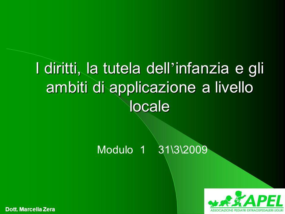 I diritti, la tutela dell infanzia e gli ambiti di applicazione a livello locale Modulo 1 31\3\2009 Dott.