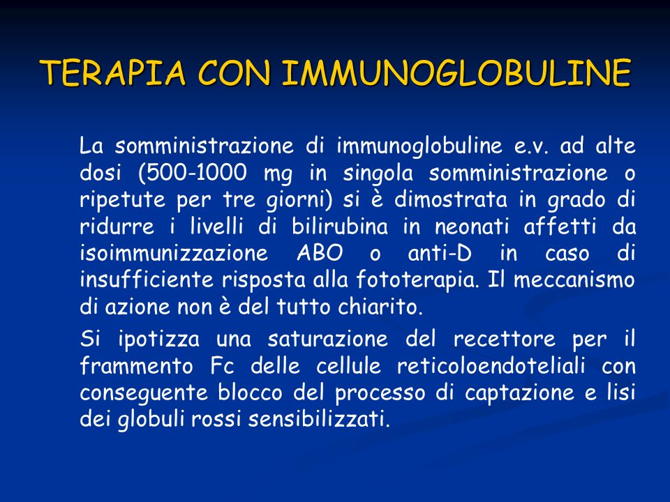 TERAPIA CON IMMUNOGLOBULINE La somministrazione di immunoglobuline e.v. ad alte dosi (500-1000 mg in singola somministrazione o ripetute per tre giorn