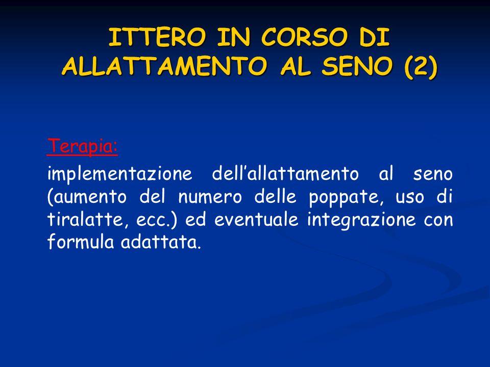 ITTERO IN CORSO DI ALLATTAMENTO AL SENO (2) Terapia: implementazione dellallattamento al seno (aumento del numero delle poppate, uso di tiralatte, ecc