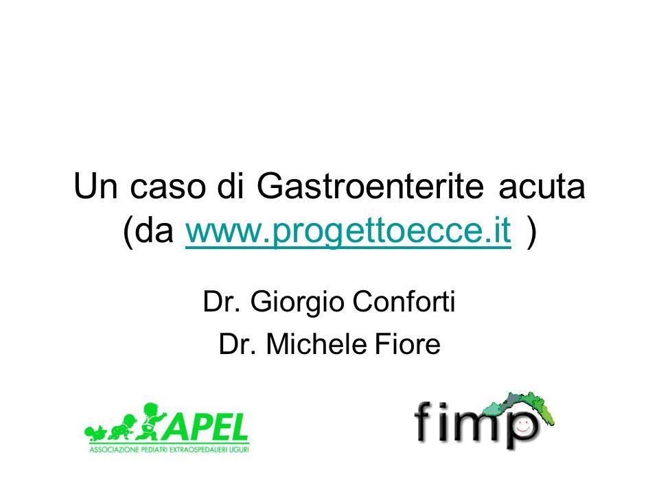Un caso di Gastroenterite acuta (da www.progettoecce.it )www.progettoecce.it Dr. Giorgio Conforti Dr. Michele Fiore