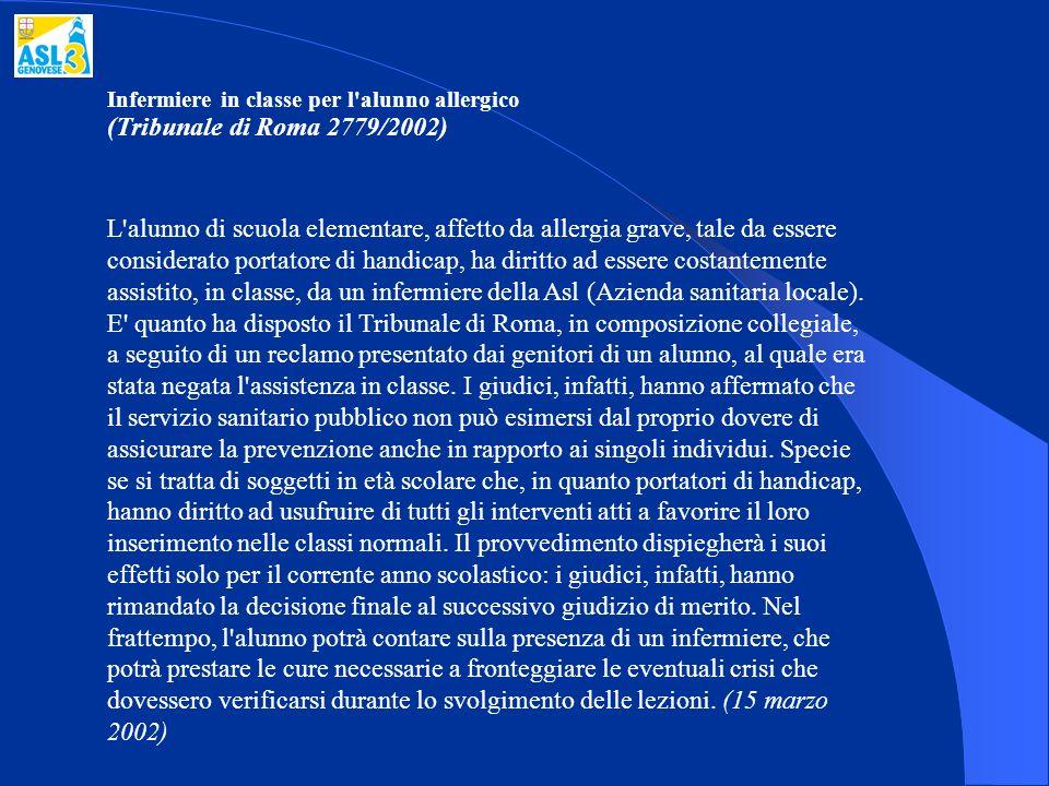 Infermiere in classe per l'alunno allergico (Tribunale di Roma 2779/2002) L'alunno di scuola elementare, affetto da allergia grave, tale da essere con