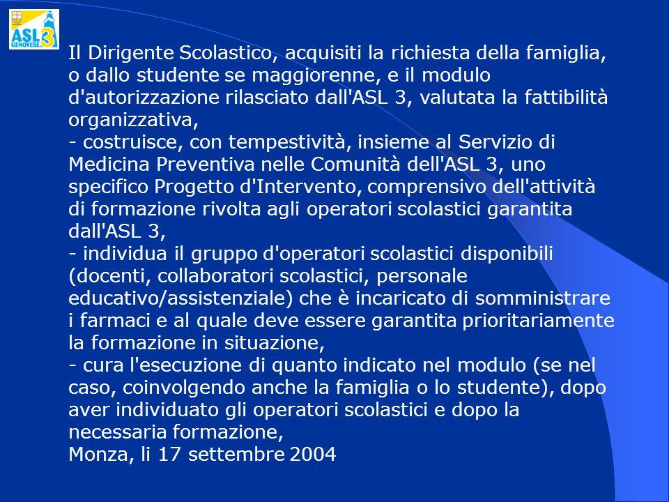 Il Dirigente Scolastico, acquisiti la richiesta della famiglia, o dallo studente se maggiorenne, e il modulo d'autorizzazione rilasciato dall'ASL 3, v