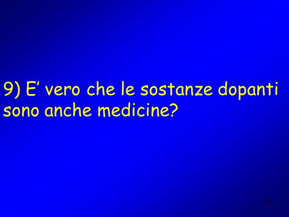 102 9) E vero che le sostanze dopanti sono anche medicine?