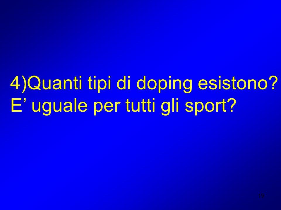 19 4)Quanti tipi di doping esistono? E uguale per tutti gli sport?